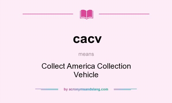 What does cacv mean? It stands for Collect America Collection Vehicle