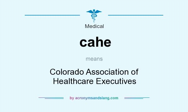 What does cahe mean? It stands for Colorado Association of Healthcare Executives