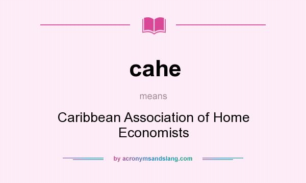 What does cahe mean? It stands for Caribbean Association of Home Economists