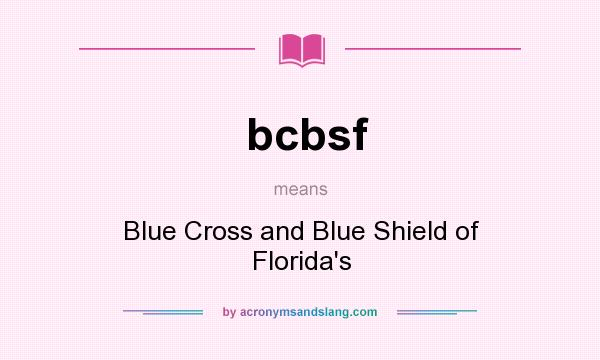 What does bcbsf mean? It stands for Blue Cross and Blue Shield of Florida`s
