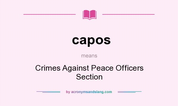 What does capos mean? It stands for Crimes Against Peace Officers Section