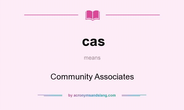 What does cas mean? It stands for Community Associates