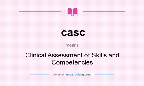 What does casc mean? It stands for Clinical Assessment of Skills and Competencies