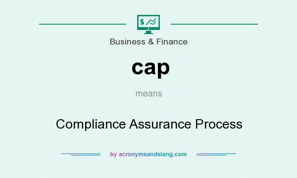 What does cap mean? It stands for Compliance Assurance Process