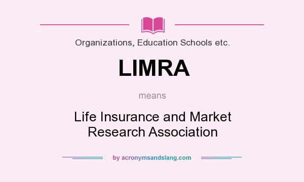 What does LIMRA mean? It stands for Life Insurance and Market Research Association
