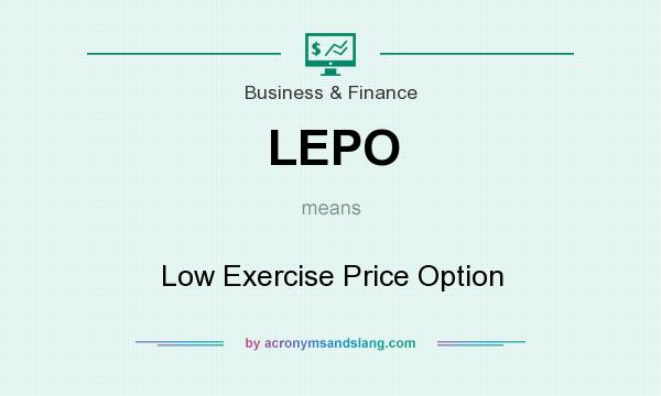 What does LEPO mean? It stands for Low Exercise Price Option