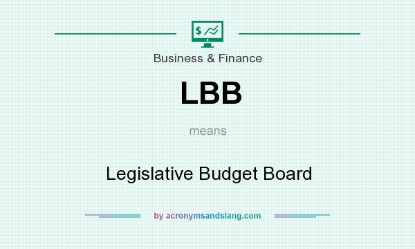 What does LBB mean? It stands for Legislative Budget Board