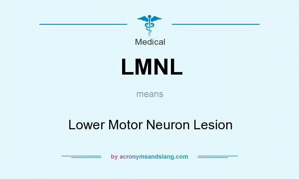 What does LMNL mean? It stands for Lower Motor Neuron Lesion
