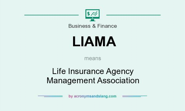 What does LIAMA mean? It stands for Life Insurance Agency Management Association