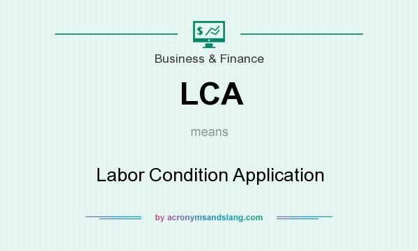 What does LCA mean? It stands for Labor Condition Application