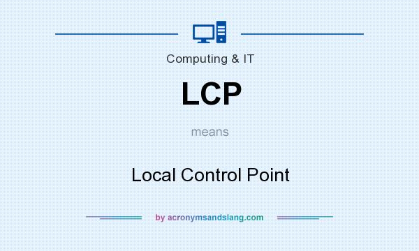 What does LCP mean? It stands for Local Control Point