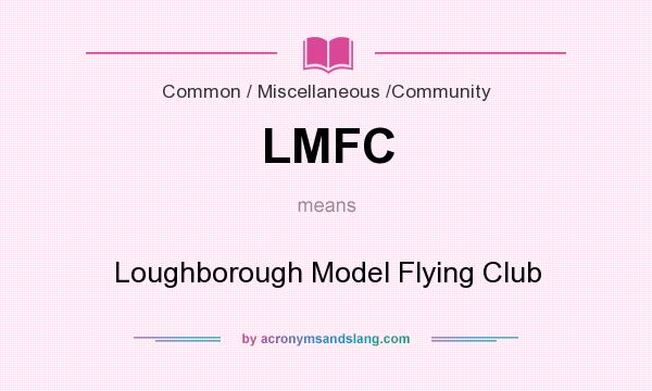 What does LMFC mean? It stands for Loughborough Model Flying Club