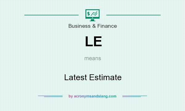 What does LE mean? It stands for Latest Estimate