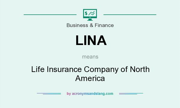What does LINA mean? It stands for Life Insurance Company of North America