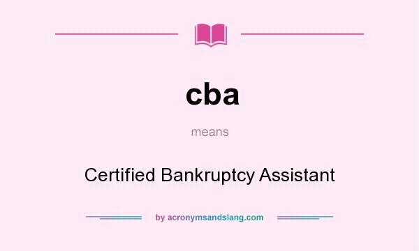 What does cba mean? It stands for Certified Bankruptcy Assistant