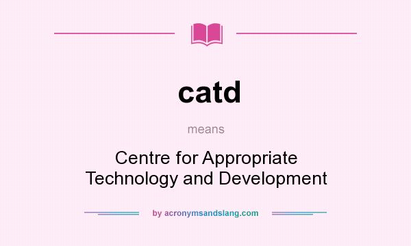 What does catd mean? It stands for Centre for Appropriate Technology and Development
