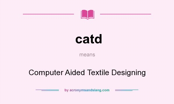 What does catd mean? It stands for Computer Aided Textile Designing