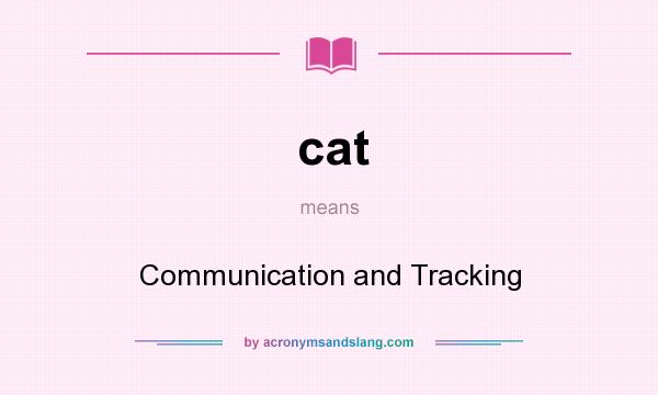 What does cat mean? It stands for Communication and Tracking