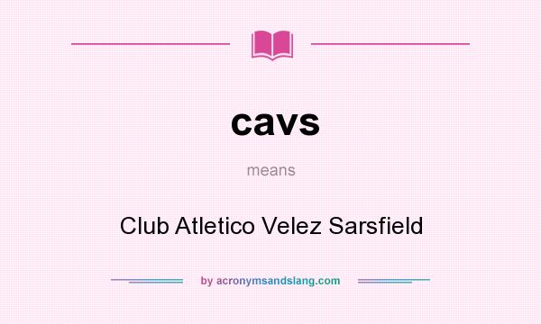 What does cavs mean? It stands for Club Atletico Velez Sarsfield