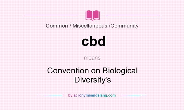What does cbd mean? It stands for Convention on Biological Diversity`s