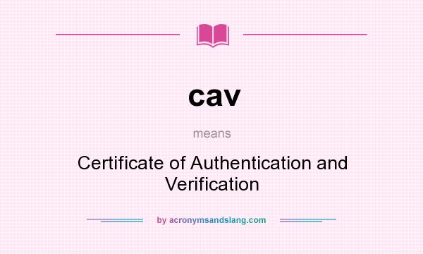 What Does Cav Mean It Stands For Certificate Of Authentication And Verification
