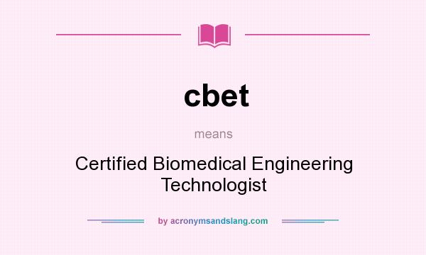 cbet - Certified Biomedical Engineering Technologist in Undefined by ...
