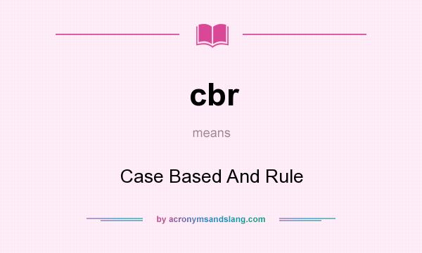 What does cbr mean? It stands for Case Based And Rule
