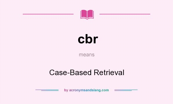 What does cbr mean? It stands for Case-Based Retrieval