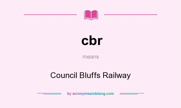 What does cbr mean? It stands for Council Bluffs Railway