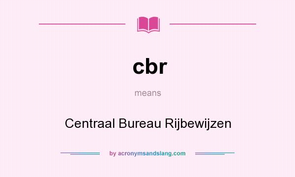 What does cbr mean? It stands for Centraal Bureau Rijbewijzen