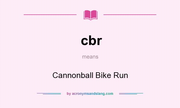 What does cbr mean? It stands for Cannonball Bike Run