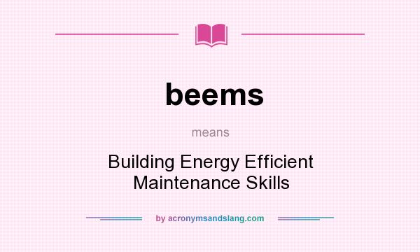 What does beems mean? It stands for Building Energy Efficient Maintenance Skills