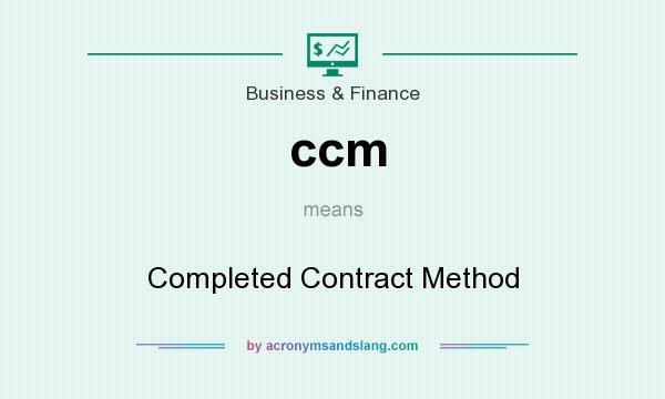 What does ccm mean? It stands for Completed Contract Method