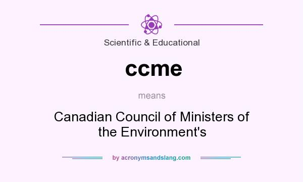 What does ccme mean? It stands for Canadian Council of Ministers of the Environment`s