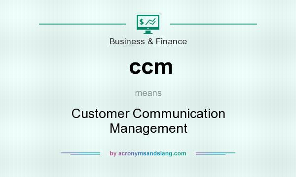What does ccm mean? It stands for Customer Communication Management