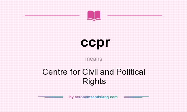 What does ccpr mean? It stands for Centre for Civil and Political Rights