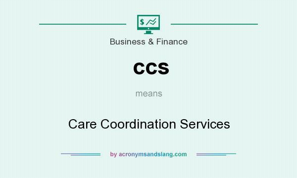 What does ccs mean? It stands for Care Coordination Services