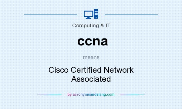 What does ccna mean? It stands for Cisco Certified Network Associated