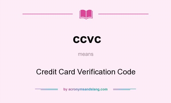 What does ccvc mean? It stands for Credit Card Verification Code