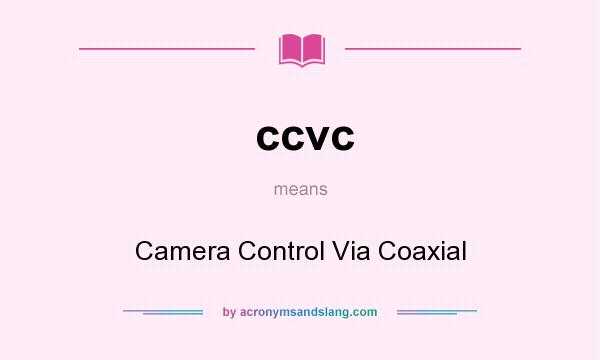 What does ccvc mean? It stands for Camera Control Via Coaxial