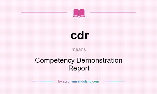 What does cdr mean? It stands for Competency Demonstration Report