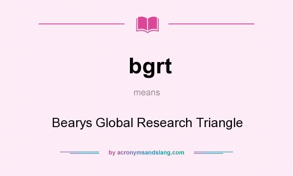 What does bgrt mean? It stands for Bearys Global Research Triangle
