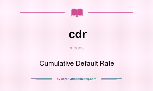 What does cdr mean? It stands for Cumulative Default Rate