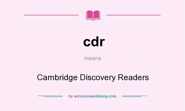What does cdr mean? It stands for Cambridge Discovery Readers