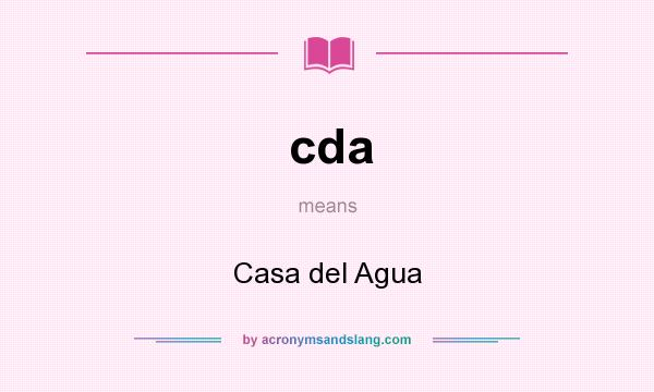 What does cda mean? It stands for Casa del Agua