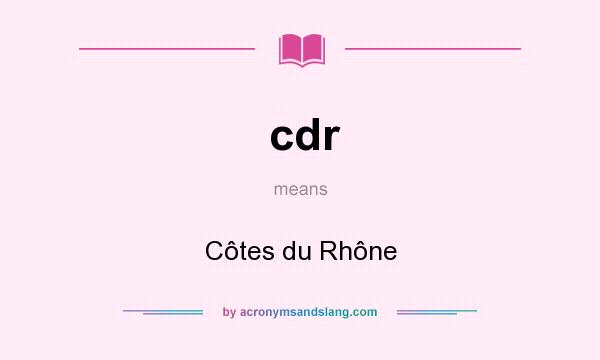 What does cdr mean? It stands for Côtes du Rhône