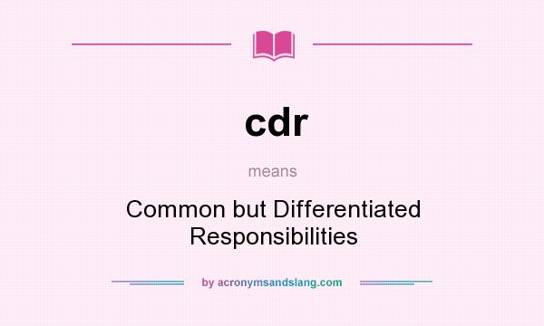What does cdr mean? It stands for Common but Differentiated Responsibilities