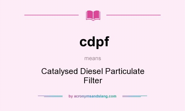 What does cdpf mean? It stands for Catalysed Diesel Particulate Filter