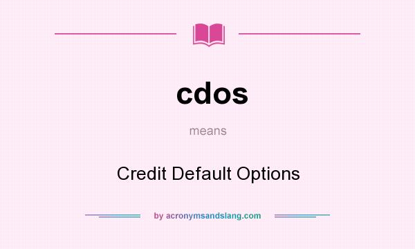 What does cdos mean? It stands for Credit Default Options