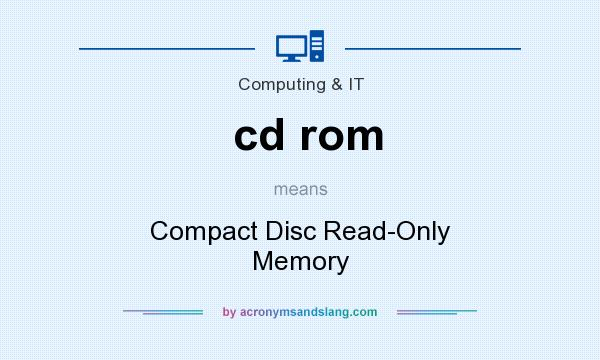 What does cd rom mean? It stands for Compact Disc Read-Only Memory